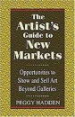 The Artist's Guide to New Markets: Opportunities to Show and Sell Art Beyond Galleries