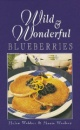 Wild and Wonderful Blueberries (Wild & Wonderful Series)