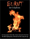 Burnt: Surviving Against All the Odds - Beaten, Burnt and Left for Dead. One Man's Inspiring Story of His Survival After Losing His Legs