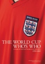 The World Cup Who's Who: 50 Years of England World Cup Football 1950-2002
