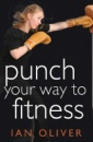 Punch Your Way to Fitness: v. 2: How to Use Focus Pads and Punchbags to Achieve Your Best Ever Fitness Level (Fitness Series)