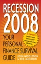 The 2008 Personal Finance Survival Guide: 25 Top Tips to Save Your House, Your Money and Your Lifestyle in the Recession