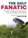The Golf Fanatic: The Best Things Ever Said by the Pros and Duffers of the Sport