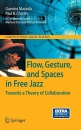 Flow, Gesture, and Spaces in Free Jazz: Towards a Theory of Collaboration Guerino B. Mazzola, Mathias Rissi, Nathan Kennedy, Paul B. Cherlin