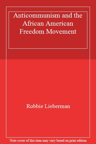 Anticommunism and the African American Freedom Movement: Another Side of the...