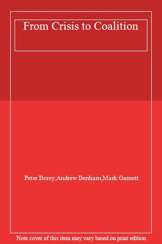 From Crisis to Coalition: The Conservative Party, 1997-2010 by Mark Garnett,...