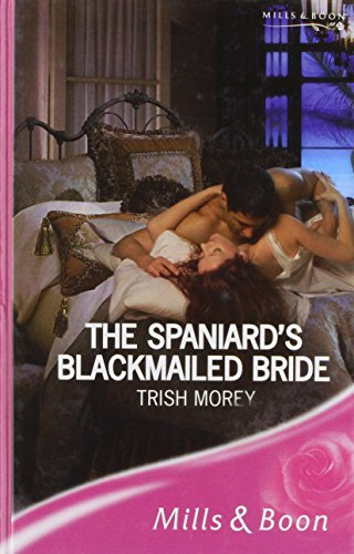The Spaniard's Blackmailed Bride (Mills & Boon Romance) By Trish Morey