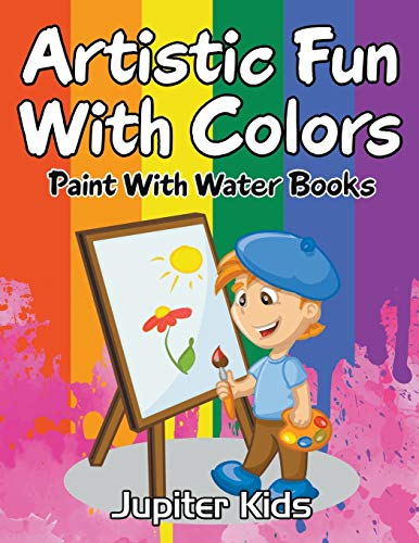 Artistic Fun With Colors: Paint With Water Books, Kids ...