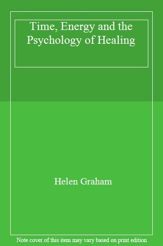 Time Energy & Psychology Of Healing By Helen Graham