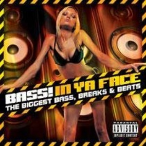 Bass in Ya Face: the Biggest Bass Breaks and Beats/Parental Advisory
