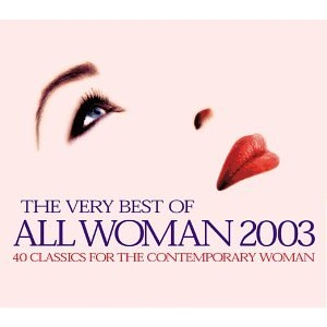 The Very Best of All Woman 2003: 40 Classics for the Contemporary Woman