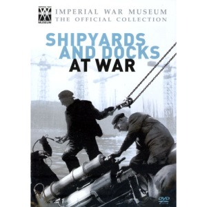Imperial War Museum - Shipyards and Docks at War [DVD]