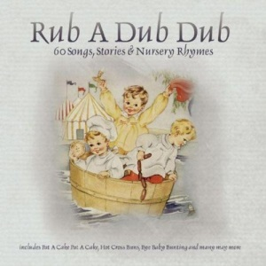 RUB A DUB DUB 60 Songs, Stories & Nursery Rhymes