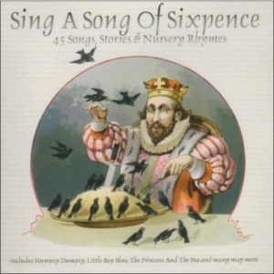 Sing A Song of Sixpence : 45 Songs, Stories & Nursery Rhymes