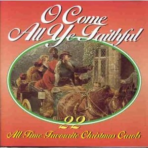 O Come All Ye Faithful: 22 All Time Favourite Christmas Carols