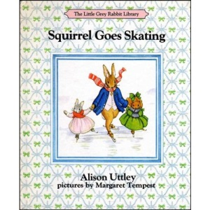 Squirrel Goes Skating (The Little Grey Rabbit library)