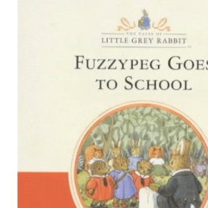 Little Grey Rabbit Classic Series - Fuzzypeg Goes to School