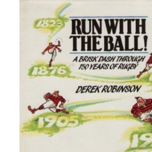 Run with the Ball! A Brisk Dash Through 150 Years of Rugby