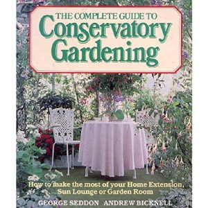 The Complete Guide to Conservatory Gardening
