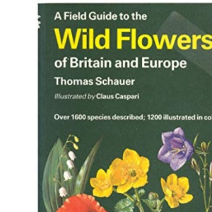 A Field Guide to the Flowers of Britain and Europe (Collins Field Guide)