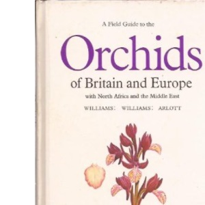 A Field Guide to the Orchids of Britain and Europe (Collins Field Guide)