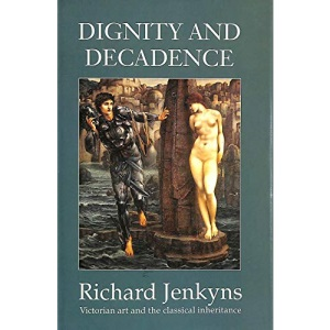 Dignity and Decadence: Victorian art and the classical inheritance.