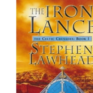 The Iron Lance: The Celtic Crusades Book One (Celtic Crusades S)