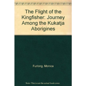 The Flight of the Kingfisher: Journey Among the Kukatja Aborigines