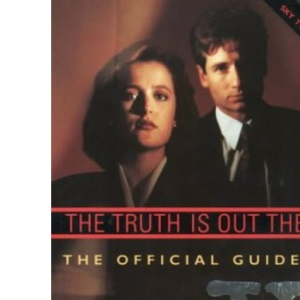 The Truth is Out There: The Official Guide to the X-Files: Truth Is Out There v. 1