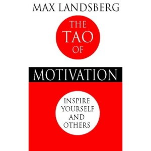 The Tao of Motivation: Inspire Yourself and Others