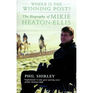 Where is the Winning Post?: The biography of Mikie Heaton-Ellis