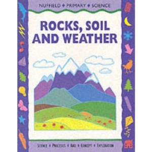 Nuffield Primary Science (51) - Pupil Books Ages 7-9: Rocks, Soil and Weather