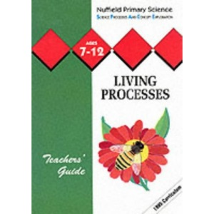 Nuffield Primary Science (37) – Teacher's Guides Ages 7–12: Living Processes: Key Stage 2 (Nuffield primary science : science processes and concept exploration)