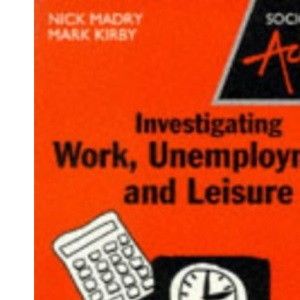 Sociology in Action - Investigating Work, Unemployment and Leisure