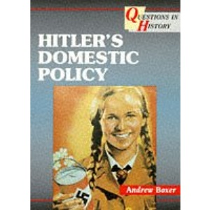 Questions in History - Hitler's Domestic Policy