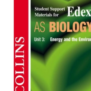 Energy and the Environment: Edexcel AS Biology, Unit 3 (student support materials)