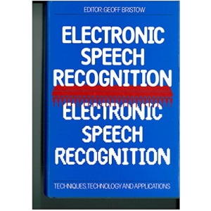 Electronic Speech Recognition: Techniques, Technology and Applications