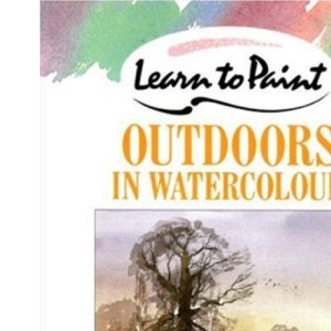 Learn to Paint Outdoors in Watercolour (Collins Learn to Paint)