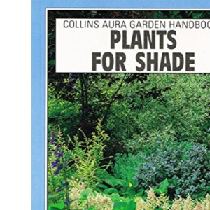 Plants For Shade : (Aura Garden Handbooks)