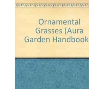 Ornamental Grasses (Aura Garden Handbooks)