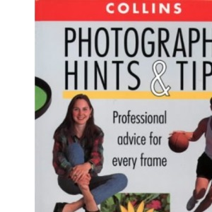 Photography Hints and Tips: Professional advice for every frame
