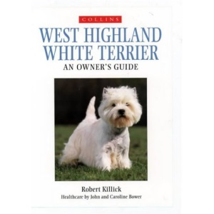 West Highland White Terrier: An Owner's Guide (Collins Dog Owner's Guides)