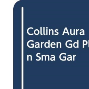 Collins Aura Garden Guide: Planning a Small Garden
