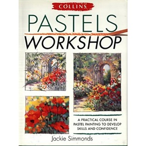 Collins Pastels Workshop: A Practical Course in Pastel Painting to Develop Skills and Confidence