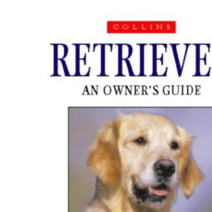 Collins Dog Owner's Guide - Retriever (Collins Dog Owner's Guides)
