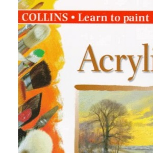 Acrylics (Collins Learn to Paint)