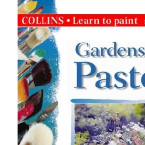 Collins Learn to Paint - Gardens in Pastel