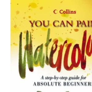 Collins You Can Paint - Watercolour: A step-by-step guide for absolute beginners