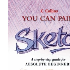 Collins You Can Paint - Sketch: A step-by-step guide for absolute beginners