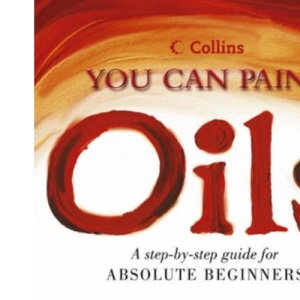 Collins You Can Paint - Oils: A step-by-step guide for absolute beginners
